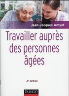 Couverture du livre « Travailler auprès des personnes âgées (4e édition) » de Jean-Jacques Amyot aux éditions Dunod