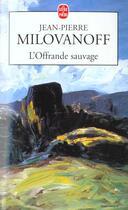 Couverture du livre « L'Offrande Sauvage » de Milovanoff-J.P aux éditions Lgf