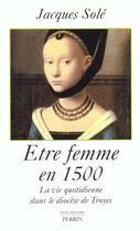 Couverture du livre « Etre Femme En 1500 » de Jacques Sole aux éditions Perrin