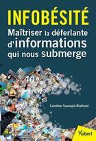 Couverture du livre « Infobésité ; maîtriser la déferlante d'information qui nous submerge » de Caroline Sauvajol-Rialland aux éditions Vuibert