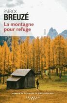 Couverture du livre « La montagne pour refuge » de Patrick Breuze aux éditions Calmann-levy