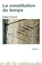 Couverture du livre « La constitution du temps » de Didier Franck aux éditions Vrin