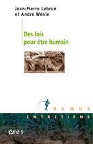 Couverture du livre « Des lois pour être humain » de Lebrun Jean-Pierre/W aux éditions Eres