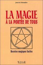 Couverture du livre « La magie a la portee de tous - recettes magiques faciles » de Jean De L'Hosaniere aux éditions Trajectoire