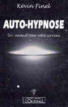 Couverture du livre « Auto-hypnose ; un manuel pour votre cerveau » de Kevin Finel aux éditions Originel-charles Antoni