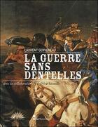 Couverture du livre « La guerre sans dentelles » de Laurent Gervereau et Frederic Lacaille aux éditions Skira Paris