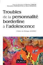 Couverture du livre « Les troubles de la personnalité borderline à l'adolescence » de Maurice Corcos et Mario Speranza et Alexandra Pham-Scottez aux éditions Dunod