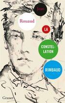 Couverture du livre « La constellation Rimbaud » de Jean Rouaud aux éditions Grasset Et Fasquelle