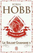 Couverture du livre « Le soldat chamane t.5 ; le choix du soldat » de Robin Hobb aux éditions J'ai Lu