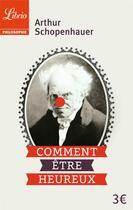 Couverture du livre « Comment être heureux » de Schopenhauer aux éditions J'ai Lu