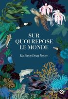 Couverture du livre « Sur quoi repose le monde » de Kathleen Dean Moore aux éditions Gallmeister