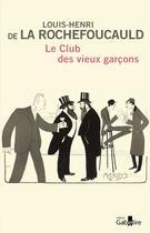 Couverture du livre « Le club des vieux garçons » de Louis-Henri De La Rochefoucauld aux éditions Gabelire