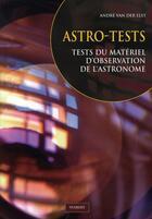 Couverture du livre « Astro-tests ; tests du materiel d'observation de l'astronome » de Andre Van Der Elst aux éditions Vuibert