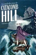 Couverture du livre « La malédiction de Catacomb Hill » de Manu Causse et Charlotte Salter aux éditions Bayard Jeunesse