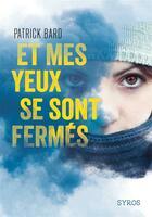 Couverture du livre « Et mes yeux se sont fermés » de Patrick Bard aux éditions Syros