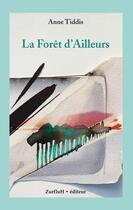 Couverture du livre « La forêt d'ailleurs » de Anne Tiddis aux éditions Zurfluh