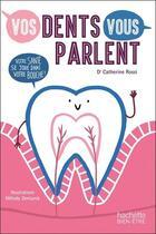 Couverture du livre « Vos dents vous parlent ; votre santé se joue dans votre bouche ! » de Catherine Rossi et Melody Denturck aux éditions Hachette Pratique