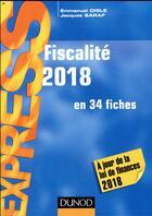 Couverture du livre « Fiscalité en 34 fiches ; à jour de la loi de finances (édition 2018) » de Emmanuel Disle aux éditions Dunod