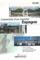 Couverture du livre « L'essentiel d'un marché ; espagne (édition 2007-2008) » de Marc Maupas-Oudinot aux éditions Ubifrance