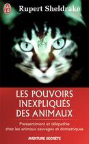 Couverture du livre « Les pouvoirs inexpliqués des animaux » de Rupert Sheldrake aux éditions J'ai Lu