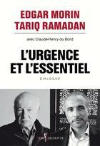 Couverture du livre « L'urgence et l'essentiel ; dialogue » de Edgar Morin et Tariq Ramadan et Claude-Henry Du Bord aux éditions Don Quichotte