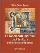 Couverture du livre « La fascinante histoire de l'écriture ; l'art de dessiner la parole » de Marie-Agnes Domin aux éditions Diffusion Rosicrucienne