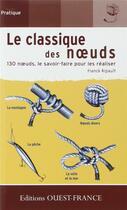 Couverture du livre « Le classique des noeuds ; 130 noeuds, le savoir-faire pour les réaliser » de Franck Ripault aux éditions Ouest France