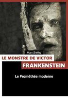 Couverture du livre « Le monstre de Victor Frankenstein ; le Prométhée moderne » de Mary Wollstonecraft Shelley aux éditions Pages Ouvertes