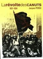 Couverture du livre « La révolte des Canuts ; 1831-1834 » de Jacques Perdu aux éditions Spartacus