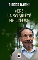 Couverture du livre « Vers la sobriété heureuse » de Pierre Rabhi aux éditions Actes Sud