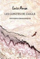 Couverture du livre « Les contes de l'aigle ; histoires chamaniques » de Luis Ansa aux éditions Relie