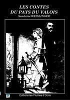 Couverture du livre « Les contes du Pays du Valois » de Sandrine Weislinger aux éditions Les Plumes D'ocris