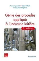 Couverture du livre « Génie des procédés appliqués à l'industrie laitière (2e édition) » de Jeantet aux éditions Tec Et Doc