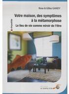 Couverture du livre « Votre maison ; des symptômes à la métamorphose » de Rose Gandy aux éditions Le Souffle D'or