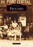 Couverture du livre « Frouard » de Gerard Gerber aux éditions Editions Sutton