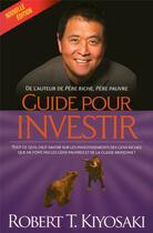 Couverture du livre « Guide pour investir » de Robert T. Kiyosaki aux éditions Un Monde Different