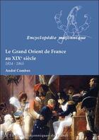 Couverture du livre « Le grand Orient de France au XIXè siècle ; 1814-1865 » de Andre Combes aux éditions Edimaf