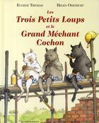 Couverture du livre « Les trois petits loups et le méchant cochon » de Helen Oxenbury et Eugene Trivizas aux éditions Bayard Jeunesse