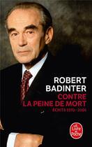 Couverture du livre « Contre la peine de mort ; écrits 1970-2006 » de Robert Badinter aux éditions Lgf