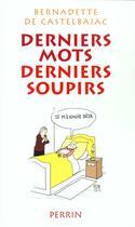 Couverture du livre « Derniers Mots Derniers Soupirs » de Bernadette De Castelbajac aux éditions Perrin