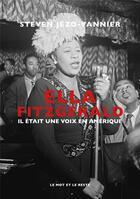 Couverture du livre « Ella Fitzgerald : il était une voix en Amérique » de Steven Jezo-Vannier aux éditions Le Mot Et Le Reste
