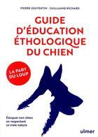 Couverture du livre « Guide d'éducation éthologique du chien ; la part du loup » de Pierre Jouventin et Guillaume Richard aux éditions Eugen Ulmer