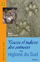Couverture du livre « Traces et indices des animaux des regions du sud » de Muriel Chazel aux éditions Edisud