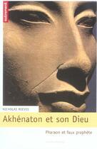 Couverture du livre « Akhenaton et son dieu ; pharaon et faux prophete » de Nicholas Reeves aux éditions Autrement