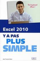 Couverture du livre « Y A PAS PLUS SIMPLE ; Excel 2010 » de Jean-Francois Sehan aux éditions First Interactive