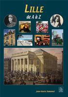 Couverture du livre « Lille de a à z » de Jean-Marie Duhamel aux éditions Editions Sutton