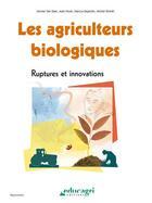 Couverture du livre « Les agriculteurs biologiques ; ruptures et innovations » de Marcus Dejardin et Denise Van Dam et Michel Streith et Jean Nizet aux éditions Educagri