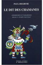 Couverture du livre « Le dit des chamanes ; aphorismes et paradoxes » de Paul Degryse aux éditions Accarias-originel