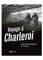 Couverture du livre « Voyage à Charleroi » de Marcel Leroy et Paul Magnette aux éditions Renaissance Du Livre
