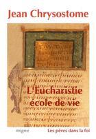 Couverture du livre « L'eucharistie, ecole de vie » de Jean Chrysostome aux éditions Jacques-paul Migne